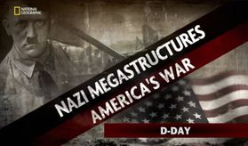 NAZI MEGASTRUCTURES aMERICAS WAR SPECIAL D-DAY