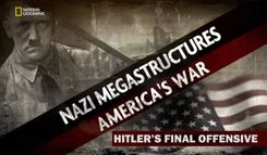 NAZI MEGASTRUCTURES aMERICAS WAR SPECIAL HITLERS FINAL OFFENSIVE