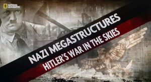 Nazi Megastructures series 6 Ep2 Hitlers war in the skies (3)
